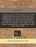 A Catalogue of the Names of All His Majesties Justices of the Peace in Commission in the Several Counties Throughout England and Wales, According to t