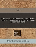 Two Letters to a Friend Containing Certain Considerations Relating to the Pulpit. (1692)