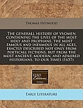 The Generall History of Vvomen Containing the Lives of the Most Holy and Prophane, the Most Famous and Infamous in All Ages, Exactly Described Not Onl