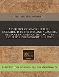 A Defence of King Charles I Occasion'd by the Lyes and Scandals of Many Bad Men of This Age / By Richard Hollingworth ... (1692)