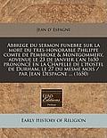 Abbrege Du Sermon Funebre Sur La Mort Du Tres-Honorable Philippe Comte de Pembroke & Montgommery, Advenue Le 23 de Janvier L'An 1650 Prononce En La Ch