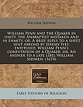 William Penn and the Quaker in Unity, the Anabaptist Mistaken and in Enmity, Or, a Brief Reply to a Sheet Sent Abroad by Jeremy Ives, Entituled, Willi