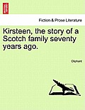 Kirsteen, the Story of a Scotch Family Seventy Years Ago.