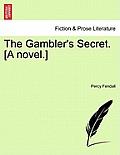 The Gambler's Secret. [A Novel.]