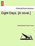 Eight Days. [A Novel.]