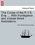 The Cruise of the R.Y.S. Eva. ... with Frontispiece and Sixteen Tinted Illustrations.