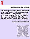 A Genealogical History of the Royal and Illustrious Family of the Stewarts, from the Year 1034 to the Year 1710 ... to Which Are Prefixed, Fisrt [Sic]