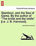 Stamboul, and the Sea of Gems. by the Author of The Bridal and the Bridle [I.E. J. B. Harwood].