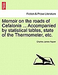Memoir on the Roads of Cefalonia ... Accompanied by Statistical Tables, State of the Thermometer, Etc.