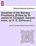 Gazetteer of the Bombay Presidency. [Edited by Sir James M. Campbell. General Index, by R. E. Enthoven.] Volume IV