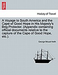 A Voyage to South America and the Cape of Good Hope in His Majesty's Brig Protector. (Appendix Containing Official Documents Relative to the Capture o