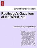 Routledge's Gazetteer of the World, Etc.