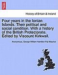 Four Years in the Ionian Islands. Their Political and Social Condition. with a History of the British Protectorate. Edited by Viscount Kirkwall. Vol.