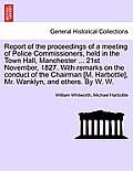 Report of the Proceedings of a Meeting of Police Commissioners, Held in the Town Hall, Manchester ... 21st November, 1827. with Remarks on the Conduct