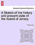 A Sketch of the History and Present State of the Island of Jersey.