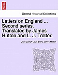 Letters on England ... Second Series. Translated by James Hutton and L. J. Trotter.