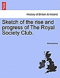 Sketch of the Rise and Progress of the Royal Society Club.