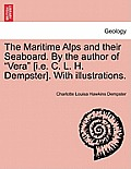 The Maritime Alps and Their Seaboard. by the Author of Vera [I.E. C. L. H. Dempster]. with Illustrations.