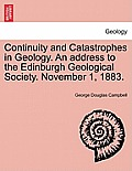 Continuity and Catastrophes in Geology. an Address to the Edinburgh Geological Society. November 1, 1883.