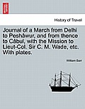 Journal of a March from Delhi to Pesh Wur, and from Thence to C Bul, with the Mission to Lieut-Col. Sir C. M. Wade, Etc. with Plates.