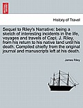 Sequel to Riley's Narrative: Being a Sketch of Interesting Incidents in the Life, Voyages and Travels of Capt. J. Riley, from His Return to His Nat
