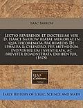 Lectio Reverendi Et Doctissimi Viri D. Isaaci Barrow Beatae Memoriae in Qua Theoremata Archimedis de Sphaera & Cylindro, Per Methodum Indivisibilium I
