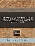 Of Closet-Prayer a Sermon Preach'd Before the Queen at White-Hall, on Sunday, Aug. 27, 1693 / By Nathanael Resbury ... (1693)