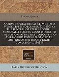 A Sermon Preached at St. Michaels Woodstreet (December 23, 1680) at the Funeral of Ezerel Tonge ... Memorable for His Good Service to the Nation in th