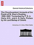 The Churchwardens' Accounts of the Parish of St. Mary's Reading ... 1550-1662. Transcribed by F. N. A. Garry, M.A., and A. G. Garry. Preface by the Lo