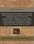 Observations Topographical, Moral, & Physiological Made in a Journey Through Part of the Low-Countries, Germany, Italy, and France with a Catalogue of
