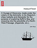 A Voyage of Discovery, Made Under the Orders of the Admiralty, in His Majesty's Ships Isabella and Alexander for the Purpose of Exploring Baffin's Bay