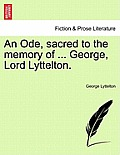 An Ode, Sacred to the Memory of ... George, Lord Lyttelton.