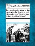 Proceedings Incident to the Dedication of Stockton Hall of the George Washington University Law School.