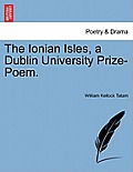 The Ionian Isles, a Dublin University Prize-Poem.