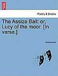 The Assize Ball: Or, Lucy of the Moor. [in Verse.]