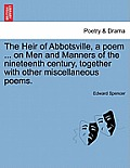 The Heir of Abbotsville, a Poem ... on Men and Manners of the Nineteenth Century, Together with Other Miscellaneous Poems.