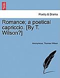 Romance; A Poetical Capriccio. [By T. Wilson?]