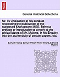 Mr. I's Vindication of His Conduct Respecting the Publication of the Supposed Shakspeare Mss. Being a Preface or Introduction to a Reply to the Critic