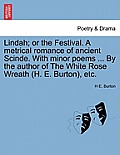 Lindah; Or the Festival. a Metrical Romance of Ancient Scinde. with Minor Poems ... by the Author of the White Rose Wreath (H. E. Burton), Etc.
