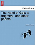 The Hand of God: A Fragment: And Other Poems.