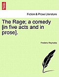 The Rage; A Comedy [In Five Acts and in Prose].