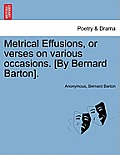 Metrical Effusions, or Verses on Various Occasions. [By Bernard Barton].