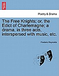 The Free Knights; Or, the Edict of Charlemagne; A Drama, in Three Acts, Interspersed with Music, Etc.