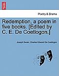Redemption, a Poem in Five Books. [Edited by C. E. de Coetlogon.]