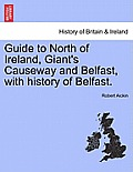 Guide to North of Ireland, Giant's Causeway and Belfast, with History of Belfast.