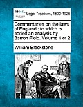 Commentaries on the Laws of England: To Which Is Added an Analysis by Barron Field. Volume 1 of 2
