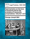 Commentaries on the Laws of Scotland and on the Principles of Mercantile Jurisprudence. Volume 1 of 2