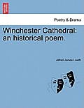Winchester Cathedral: An Historical Poem.