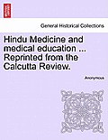 Hindu Medicine and Medical Education ... Reprinted from the Calcutta Review.