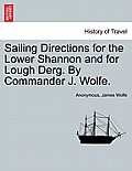 Sailing Directions for the Lower Shannon and for Lough Derg. by Commander J. Wolfe.